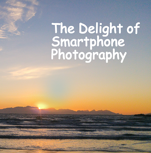 The Delight of Smartphone Photography